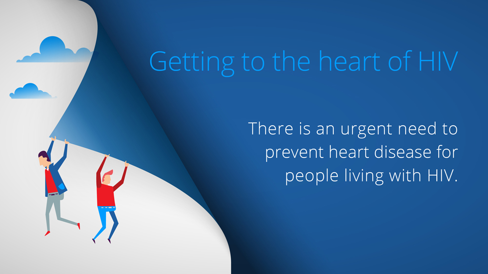 Getting to the heart of HIV: There is an urgent need to prevent heart disease for people living with HIV.